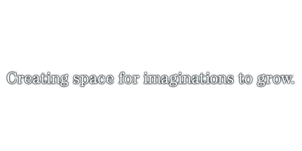 Creating space for imaginations to grow.